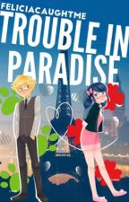 [Book 3] Trouble In Paradise  by Feliciacaughtme