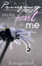 A Passageway into the Heart of Me by DragonflyKisses