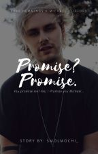 Promise? Promise. | Muke by mylifemyproblems_00