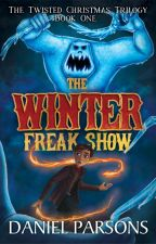 The Winter Freak Show (Book One of The Twisted Christmas Trilogy) by DanielParsonsWriter