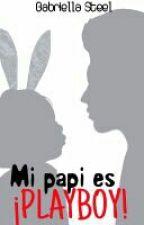 Mi papi es ¡Playboy!-Pausada(parasiempre) by ImGabriellaSteel