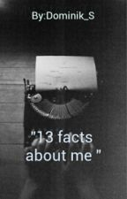 13 Facts About Me . by Dominik_S