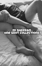 Ed Sheeran One Shot Collections by anaughtysheerio