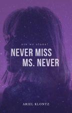 Never Miss, Ms. Never by arielklontz