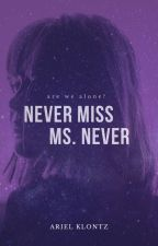 Never Miss, Ms. Never by arielklontz