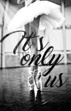 It's only us [ En Pause ] by Giiirlzzz