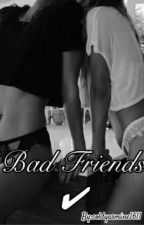 Bad Friends ✔ by coldyasmine1611