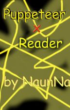 The Puppeteer x Reader (My Master) by NauticaSmith