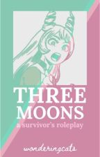 Three Moons | A Survivors RP by WonderfulNutMeg101