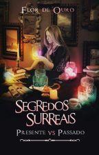 Segredos Surreais - Presente vs Passado by FlorDeOuro