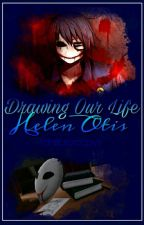 Drawing our Life 『Bloody Painter』 by fanficscreepys