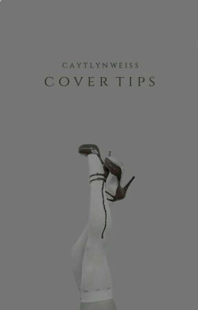 Cover tips by CaytlynWeiss