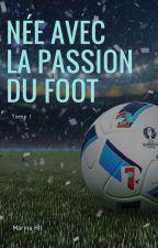 Née avec la passion du foot-TOME 1 by MarinaHlt