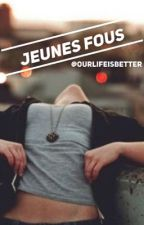 Jeunes fous[Aynet] by OurLifeIsBetter