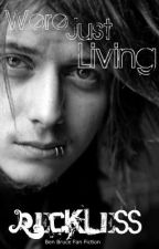 We're Just Living Reckless (Ben Bruce Fan Fiction) by Konnah