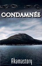 Condamnée  [TERMINÉE] by Akamastory
