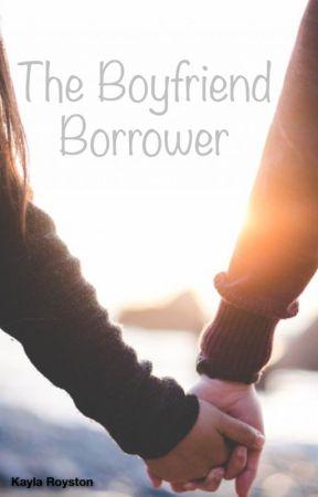 The Boyfriend Borrower. by JustKaylay