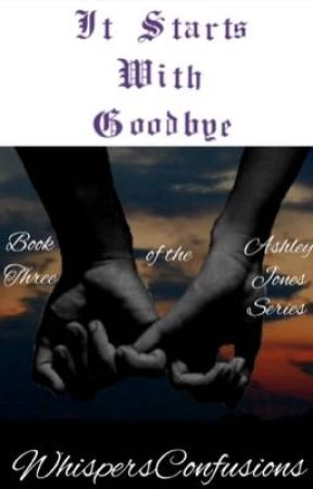 It Starts With Goodbye [COMPLETED] by WhispersConfusions