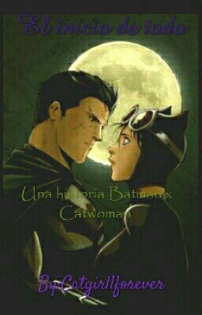El Inicio De Todo (BatCat) by Catgirl1Forever