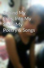 Behind My Eyes, Into My Soul - My Poetry & Songs by JamieC98