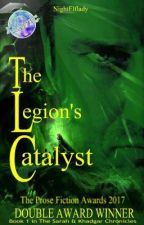 The Legion's Catalyst -  Book 1 by NightElflady
