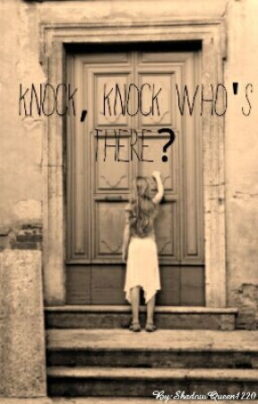 Knock, Knock Who's There? by ShadowQueen1220