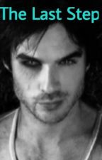 The Last Step (Damon Salvatore X Reader) by SwagMrsBieber