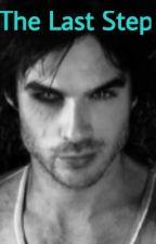 The Last Step (Damon Salvatore X Reader) by SwagMrsBieber