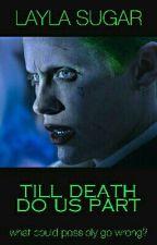 Till Death Do Us Part (Joker Fanfiction)  by laylasugar
