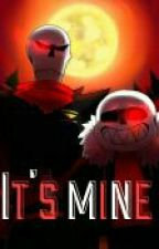 It's mine (One-Shot) (+18) [UF!Sans x Reader x UF!Papyrus] by PrincessRoyal95