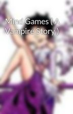Mind Games ( A Vampire Story ) by mt_foster