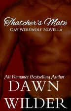 Thatcher's Mate (Gay Werewolf Romance) by dawnwilder