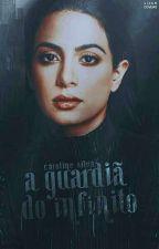 A Guardiã do Infinito - Livro 1  by concentrte
