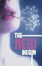 THE NEW BEGIN by brume_de_mots
