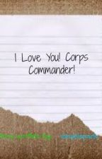 I Love You! Corps Commander! (one shot) by iangelspark