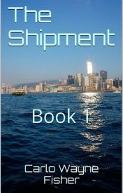The Shipment - Extract from Book 1 by carlowaynefisher