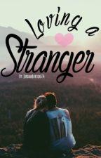 Loving a Stranger by JordanBurton534