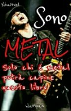 Sono metal [IN REVISIONE] by Nhaitwel
