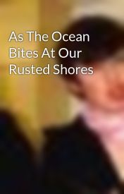 As The Ocean Bites At Our Rusted Shores by Alex_Isaacs
