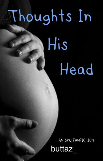 Thoughts In His Head (An SVU Fanfiction)