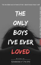 The only boys I've ever loved {COMPLETED} by KimberlyUncini