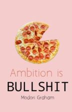 Ambition Is Bullshit  by ModoriRosemary
