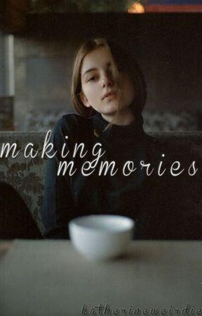 Making Memories by katherineweirdie