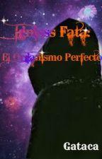 Ignisss Fata: el Organismo Perfecto(PARADA POR PREOCUPANTE FALTA DE INSPIRACIÓN) by Gataca