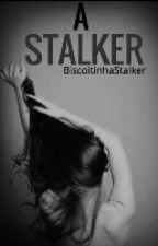 A STALKER {Em REVISÃO} by BiscoitinhaStalker