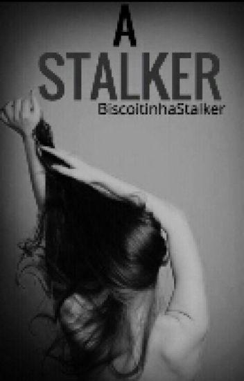 A STALKER {Em REVISÃO}