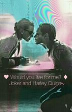 ♦ Would you live for me? ~ Joker and Harley Quinn ♥ by ifuckedjoker