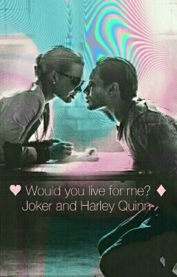 ♦ Would you live for me? ~ Joker and Harley Quinn ♥ [ZAWIESZONE]