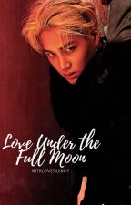 Love Under the Full Moon (AMBW) by withlovequincy