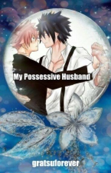 My Possessive Husband: A Gratsu Fanfic (boyxboy)